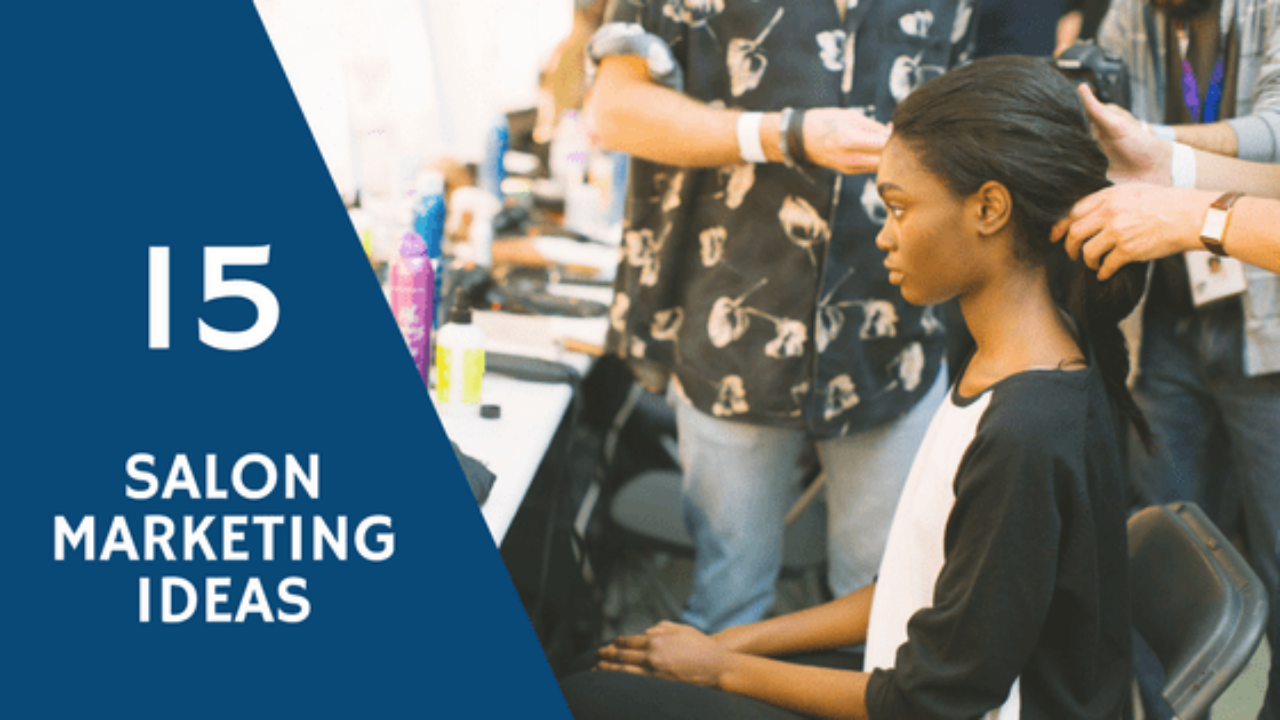 20 Salon Marketing Ideas To Get You More Customers - Broadly