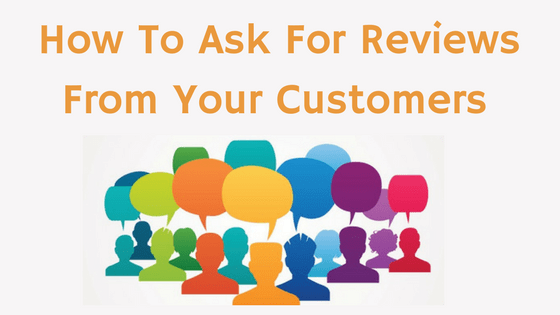 How To Ask For Reviews From Your Business Customers With