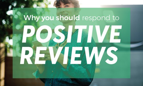 Why You Should Respond To Positive Reviews